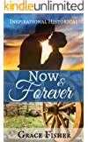 Now & Forever: Inspirational Historical Frontier Romance Novella