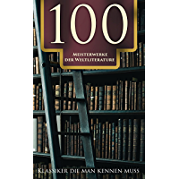 100 Meisterwerke der Weltliterature - Klassiker die man kennen muss (German Edition)