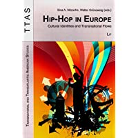 Hip-Hop in Europe: Cultural Identities and Transnational Flows (Transnational and Transatlantic American Studies, Band 13)