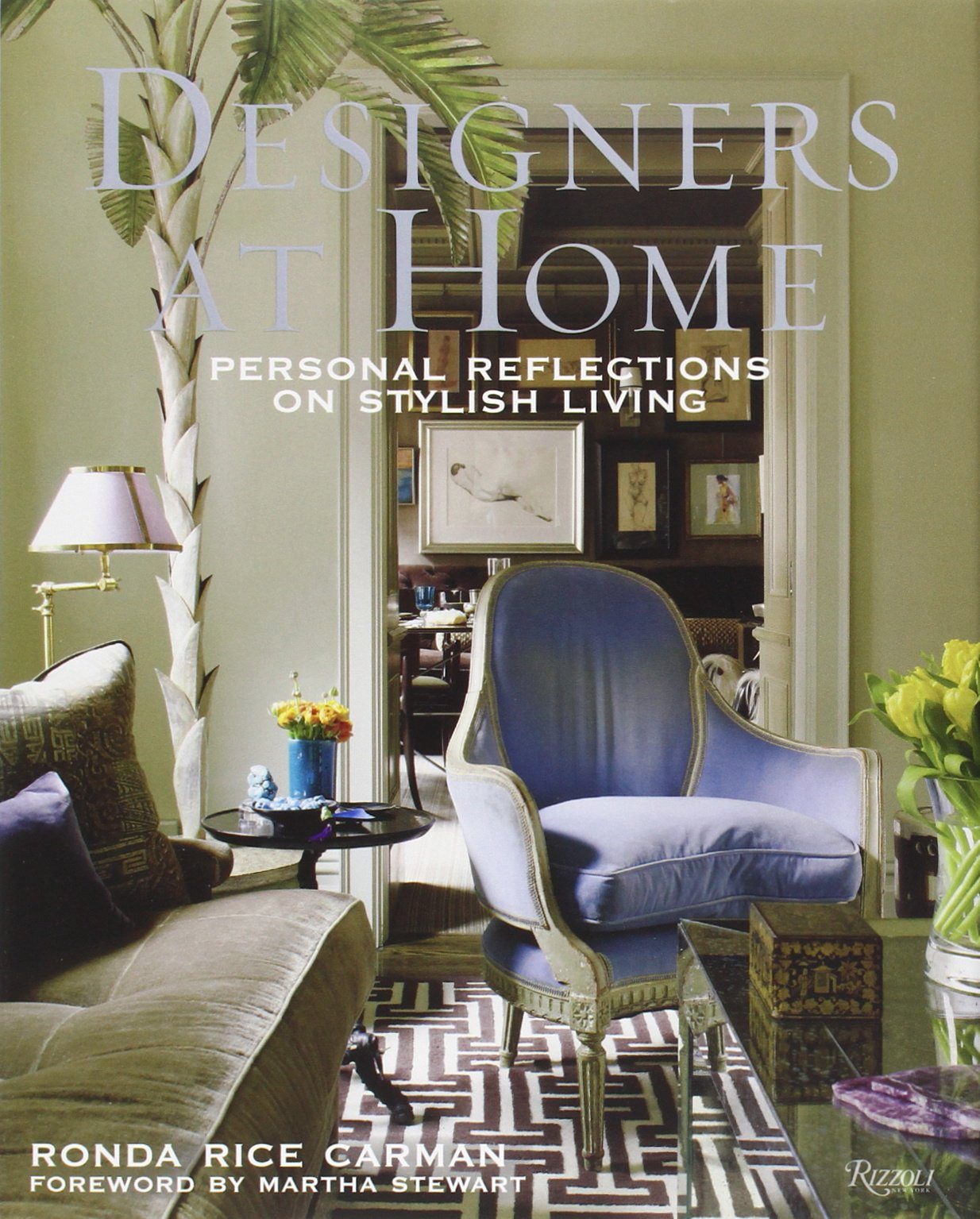 Designers At Home Personal Reflections On Stylish Living Ronda Rice Carman Martha Stewart 9780847840090 Amazon Books