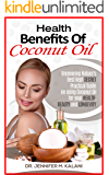 Health Benefits of Coconut Oil: Uncovering Nature's Best Kept Secret – Practical Guide on using Coconut Oil for your Health, Beauty and Longevity