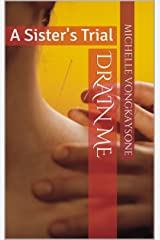 Drain Me: A Sister's Trial Kindle Edition