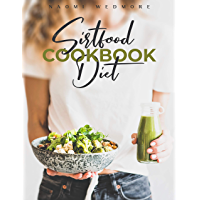 Sirtfood Diet Cookbook: Activate Your Skinny Gene and Burn Fat with a 21-Day Meal Plan. Tasty and Easy Recipes Will Help…