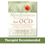 Mindfulness Workbook for OCD: A Guide to Overcoming Obsessions and Compulsions Using Mindfulness and Cognitive…