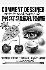Comment Dessiner avec la Technique de Photoréalisme: Techniques de Dessin et D'ombrage - Débutant à Avancé (French Edition) Kindle Edition