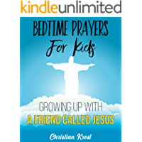 Bedtime Prayers For Kids: Growing Up With a Friend Called Jesus