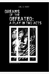 Dreams of the Defeated: A Play in Two Acts Kindle Edition