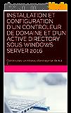 Installation et Configuration d'un contrôleur de domaine et d'un Active Directory sous Windows Server 2016: Construisez un réseau d'entreprise de A à Z (Informatique dans l'entreprise)