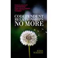 Codependent Relationships No More: How to End Your Codependency, Recover from Toxic Relationships, and Care for Yourself (English Edition)