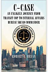 C-CASE: An Unlikely Journey from Transit Cop to Internal Affairs Bureau Squad Commander Kindle Edition
