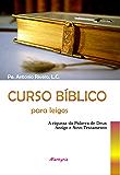 Curso bíblico para leigos: a riqueza da palavra de Deus: Antigo e Novo Testamento