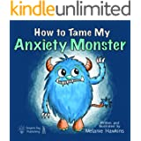 How To Tame My Anxiety Monster: A parent resource book with children that have trouble dealing with stress & anxiety. A thera