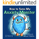 How To Tame My Anxiety Monster: A parent resource book with children that have trouble dealing with stress & anxiety. A…