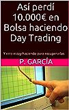 Así perdí 10.000€ en Bolsa haciendo Day Trading: Y esto estoy haciendo para recuperarlos