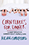 Corn Flakes for Dinner: A heartbreaking comedy about family life