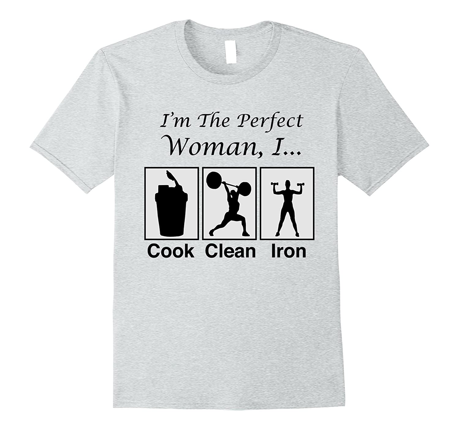 Im the perfect woman I cook clean iron t-shirt-CD