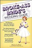 The Broke-Ass Bride's Wedding Guide: Hundreds of