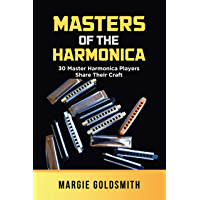 Masters of the Harmonica : 30 Master Harmonica Players Share Their Craft book cover