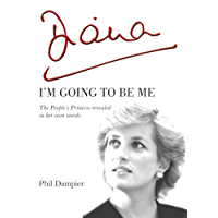 Diana: I'm going to be me - The People's Princess Revealed in Her Own Words