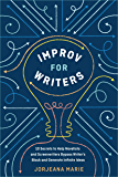 Improv for Writers: 10 Secrets to Help Novelists and Screenwriters Bypass Writer's Block and Generate Infinite Ideas