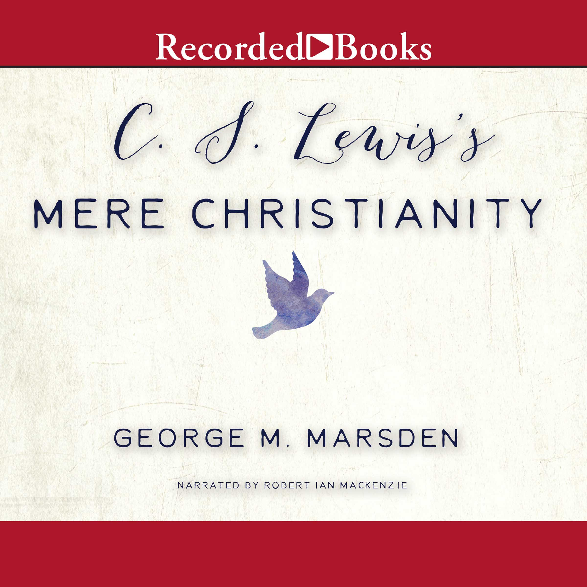 C. S. Lewis's Mere Christianity  A Biography