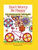 Don't Worry, Be Happy Coloring Book Treasury: Color Your Way To A Calm, Positive Mood (Coloring Collection)