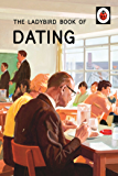 The Ladybird Book of Dating (Ladybirds for Grown-Ups 3)