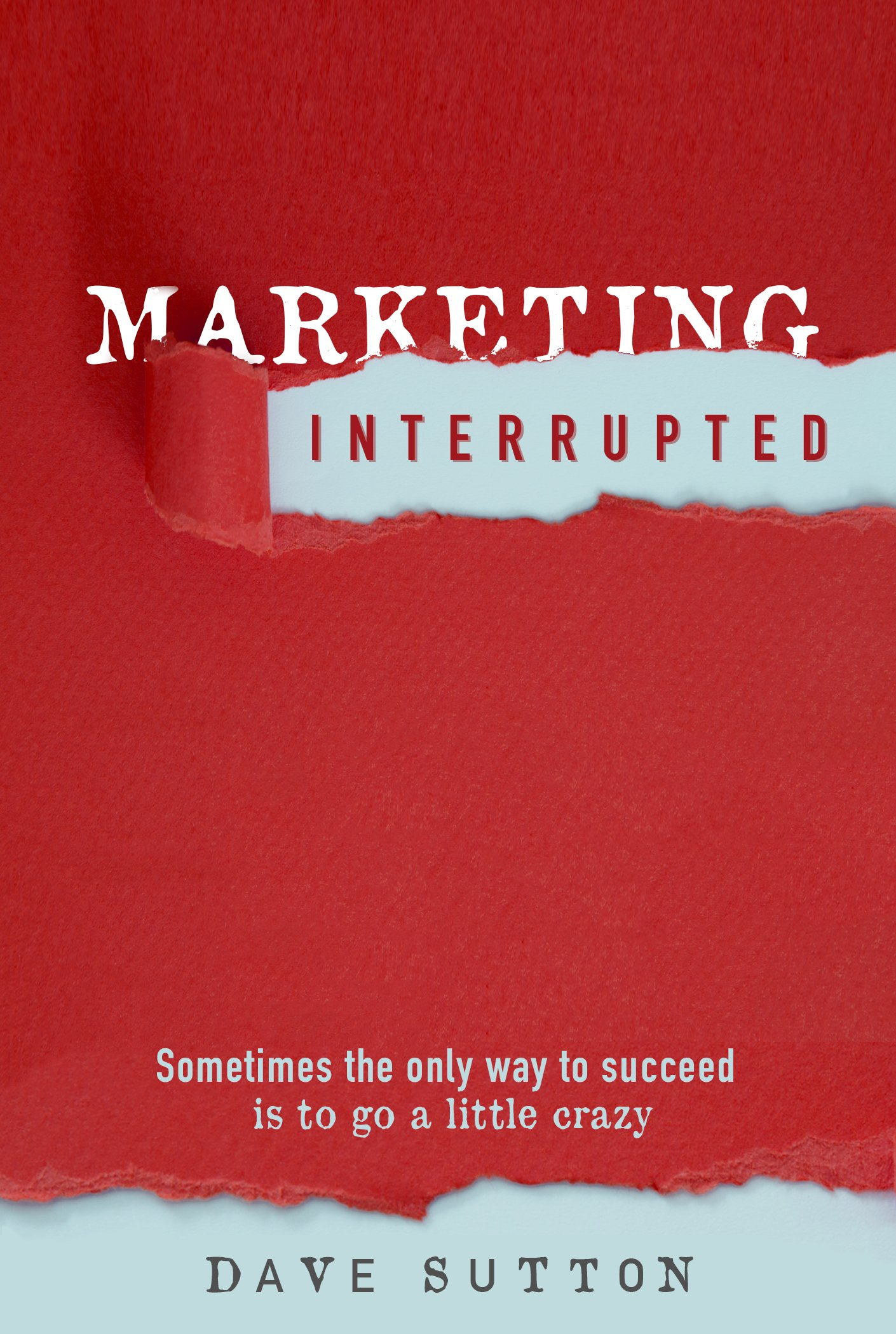 Marketing, Interrupted: Sometimes the Only Way to Succeed Is to Go a ...