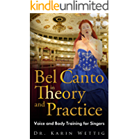 Bel Canto in Theory and Practice: Voice and Body Training for Singers book cover
