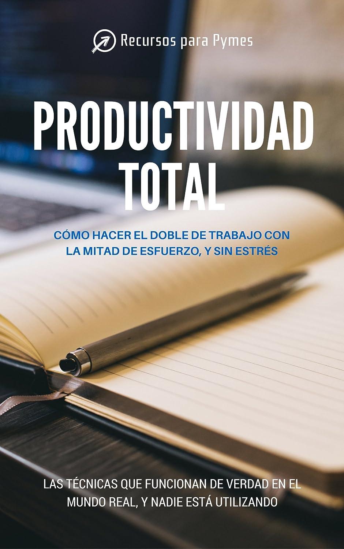 Productividad Total. Las técnicas de gestión del tiempo que ...