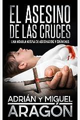 El Asesino de las Cruces: Una novela negra de asesinatos y crímenes (Spanish Edition) Kindle Edition