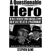 A Questionable Hero: He Was A Ruthless Yardie Gang Boss, So Why Did He Save The Life Of A  Policewoman? Book #1 in The Liston Pearce Thriller Series. (Liston Pearce Series)