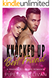 Knocked Up By My Best Friend: A Friends to Lovers Romance