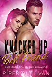 Knocked Up By My Best Friend: A Friends to Lovers Romance (English Edition)