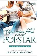 Uma noiva falsa para o popstar (Irmãos Clark Livro 2) eBook Kindle