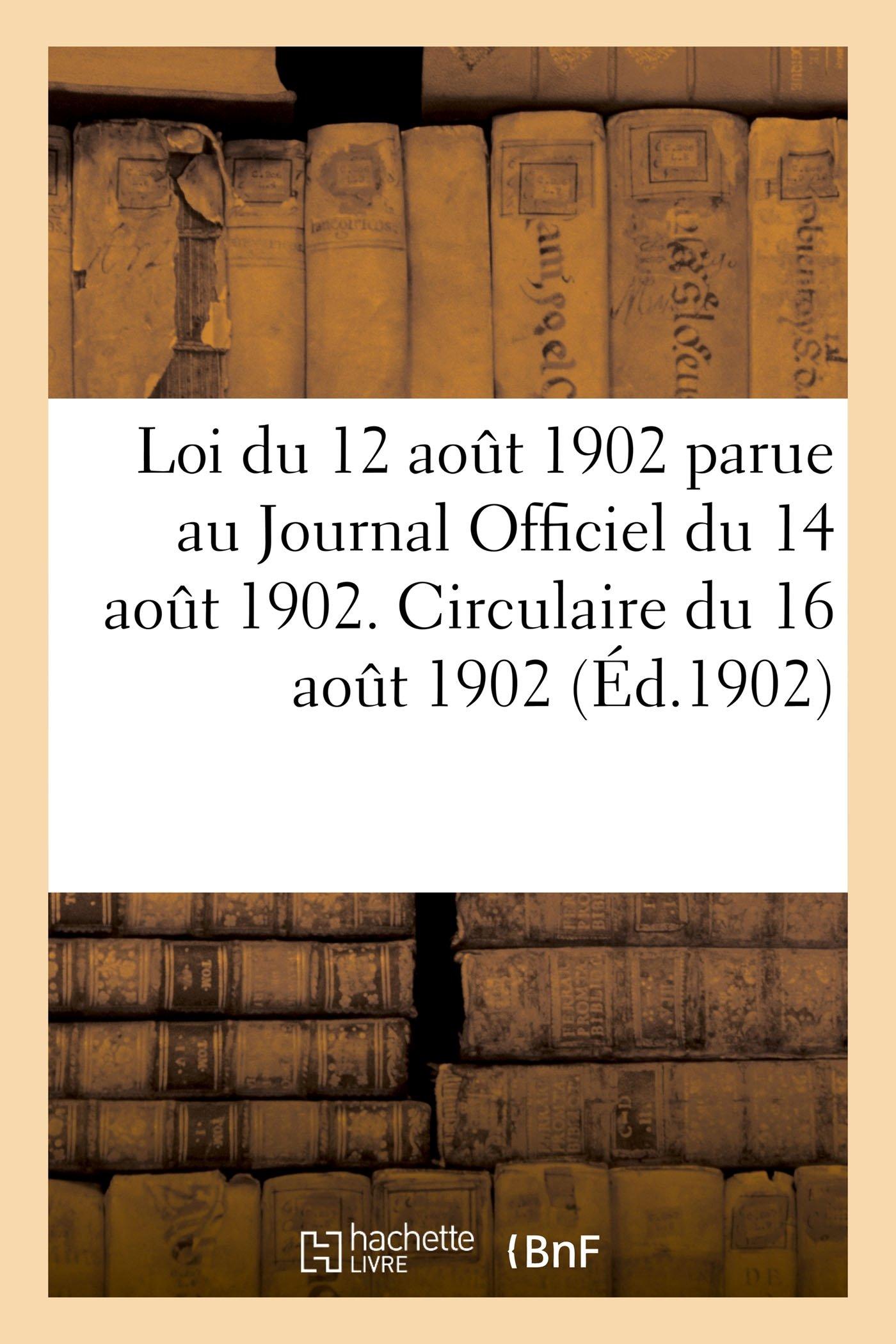 """Download Loi Du 12 Août 1902 Parue Au """"journal Officiel"""" Du 14 Août 1902. Circulaire Du 16 Août 1902 (Sciences Sociales) (French Edition) ebook"""