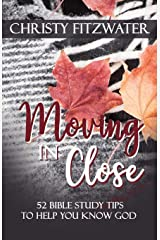 Moving in Close: 52 Bible Study Tips to Help You Know God Paperback