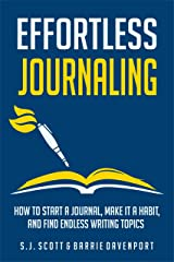 Effortless Journaling: How to Start a Journal, Make It a Habit, and Find Endless Writing Topics Kindle Edition