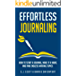 Effortless Journaling: How to Start a Journal, Make It a Habit, and Find Endless Writing Topics (English Edition)