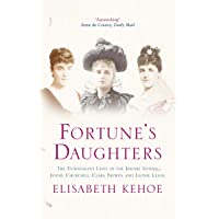 Fortune's Daughters : The Extravagant Lives of the Jerome Sisters - Jennie Churchill, Clara Frewen and Leonie Leslie
