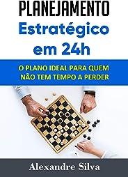 Planejamento Estratégico em 24h: O PLANO IDEAL PARA QUEM NÃO TEM TEMPO A PERDER
