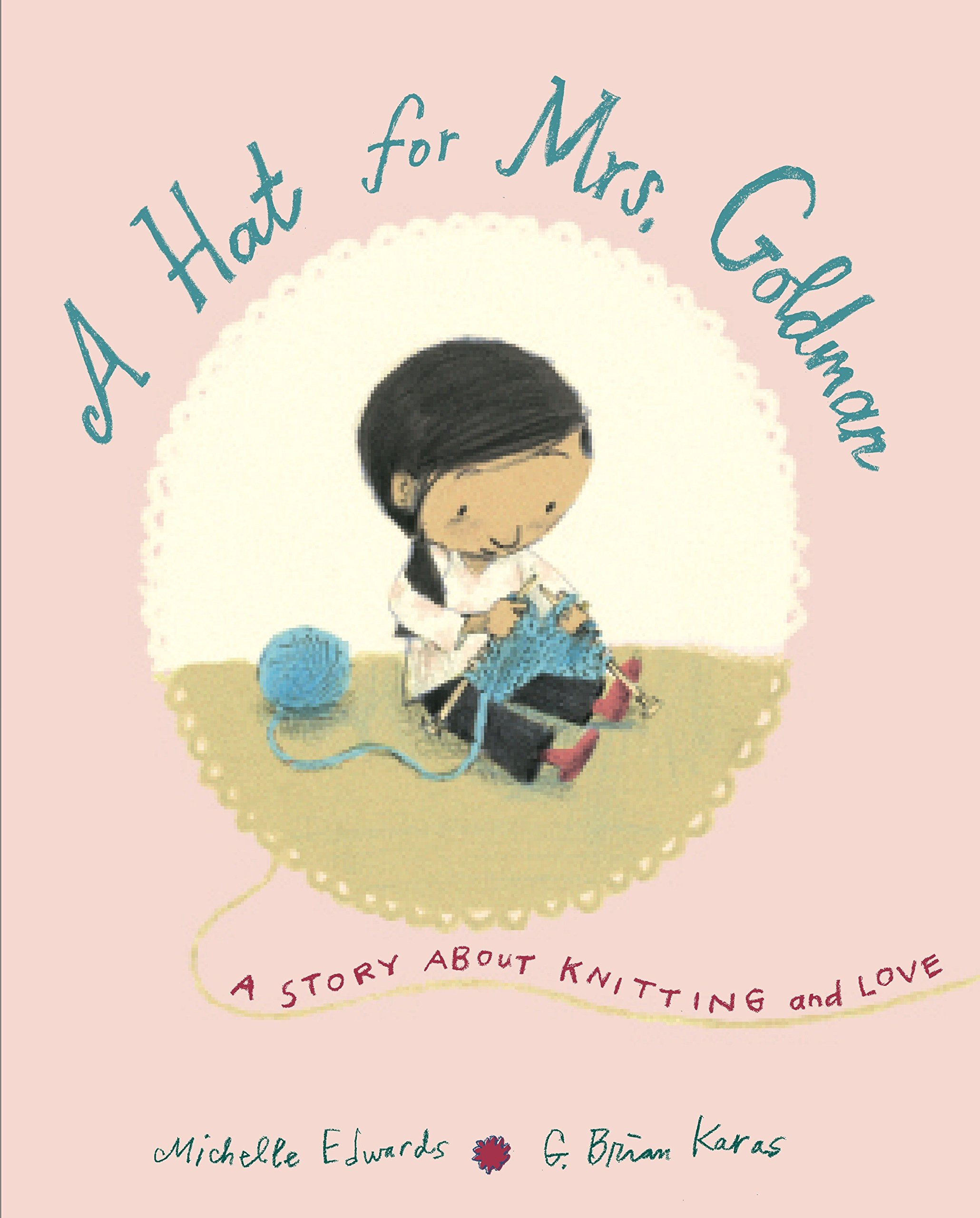 A Hat for Mrs. Goldman: A Story About Knitting and Love: by Michelle Edwards