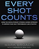 Every Shot Counts: Using the Revolutionary Strokes Gained Approach to Improve Your Golf Performance and Strategy (English Edition)