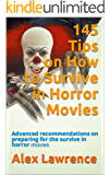 145 Tips on How to Survive in Horror Movies: Advanced recommendations on preparing for the survive in horror movies