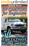 RV Camping for Beginners: 30 Tips To Travel With Comfort: (RV Campgrounds, RV Travel Guide)