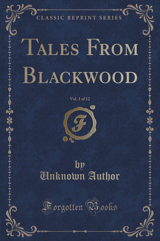 Download Tales From Blackwood, Vol. 1 of 12 (Classic Reprint) PDF
