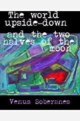 The world upside-down and the two halves of the moon Kindle Edition