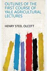 Outlines of the First Course of Yale Agricultural Lectures Kindle Edition