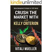 Crush the Forex Market with Kelly Criterion: Scale up performance with Money Management