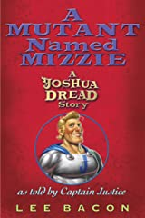 A Mutant Named Mizzie: A Joshua Dread Story, as Told by Captain Justice Kindle Edition